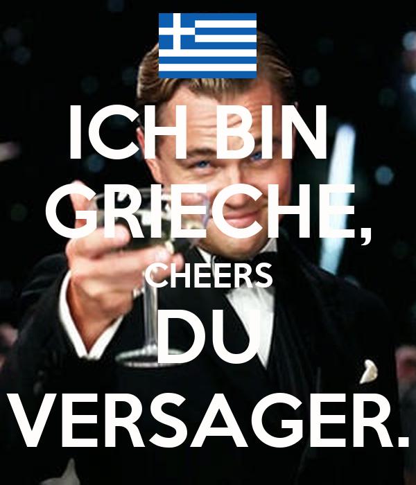 ICH BIN  GRIECHE, CHEERS DU VERSAGER.