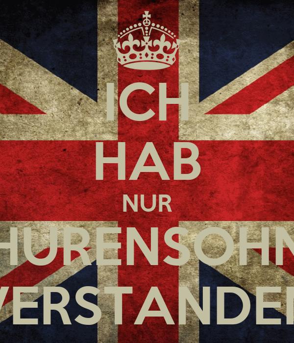 ICH HAB NUR HURENSOHN VERSTANDEN