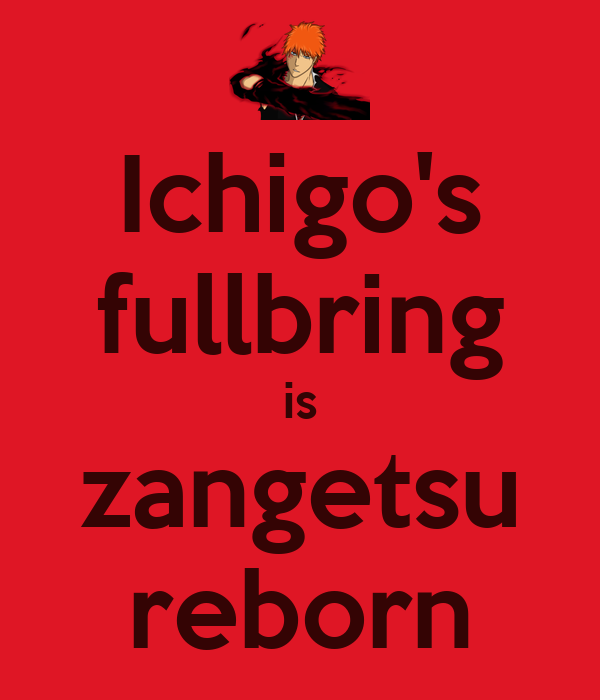 Ichigo's fullbring is zangetsu reborn