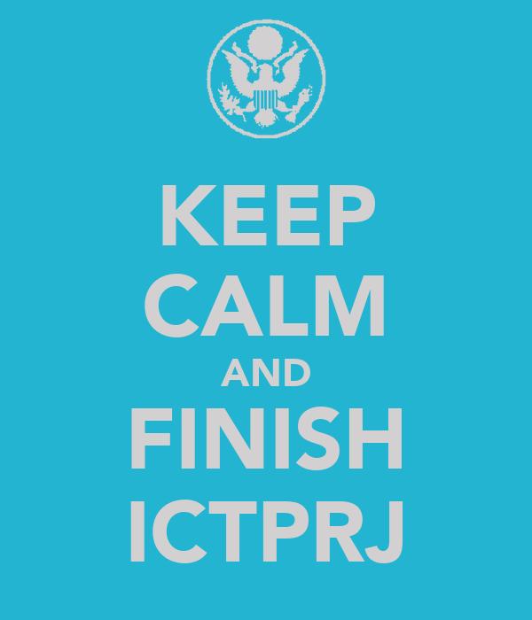 KEEP CALM AND FINISH ICTPRJ
