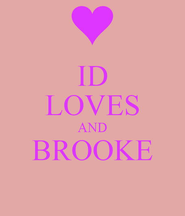 ID LOVES AND BROOKE
