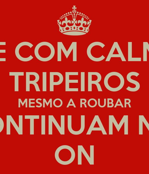 IDE COM CALMA TRIPEIROS MESMO A ROUBAR CONTINUAM NO  ON