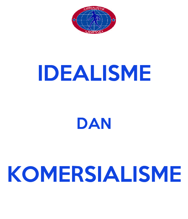 IDEALISME  DAN  KOMERSIALISME
