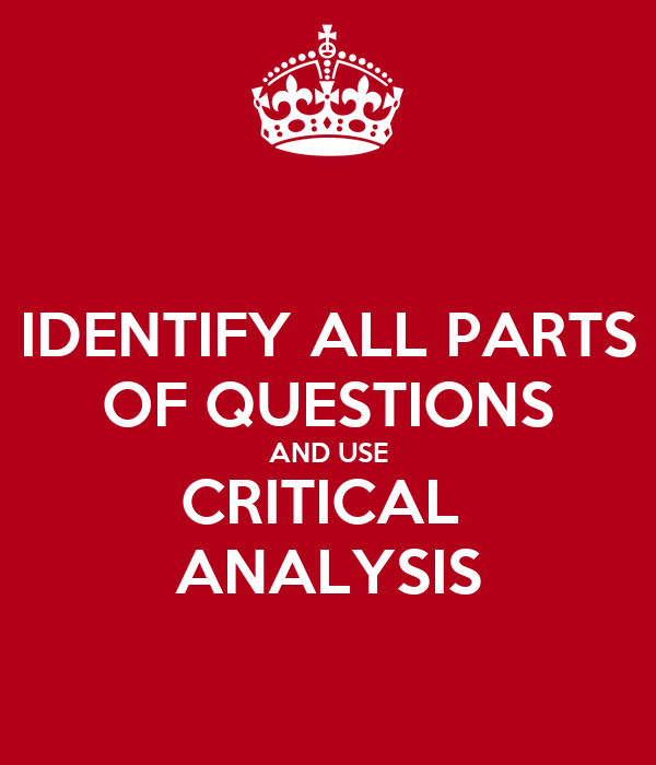 IDENTIFY ALL PARTS  OF QUESTIONS AND USE CRITICAL  ANALYSIS
