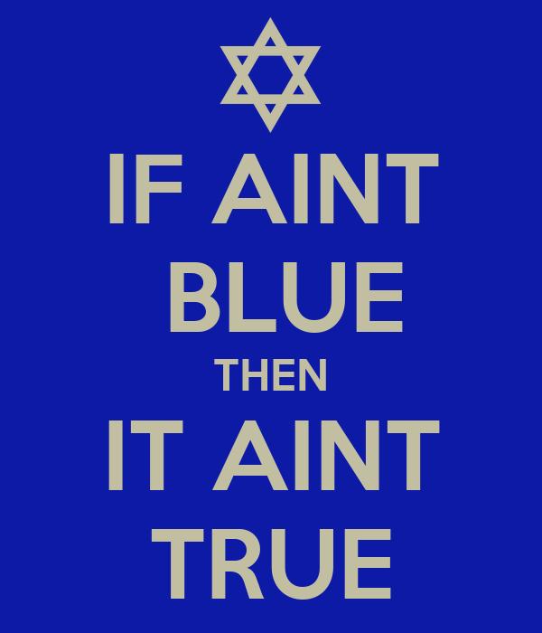 IF AINT  BLUE THEN IT AINT TRUE