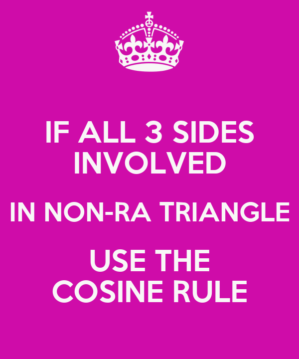 IF ALL 3 SIDES INVOLVED IN NON-RA TRIANGLE USE THE COSINE RULE