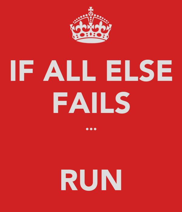 IF ALL ELSE FAILS ...  RUN
