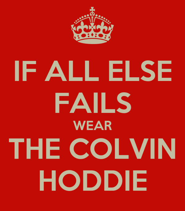 IF ALL ELSE FAILS WEAR THE COLVIN HODDIE