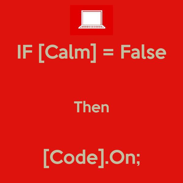 IF [Calm] = False  Then  [Code].On;