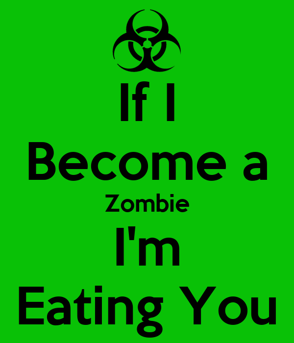 If I Become a Zombie I'm Eating You
