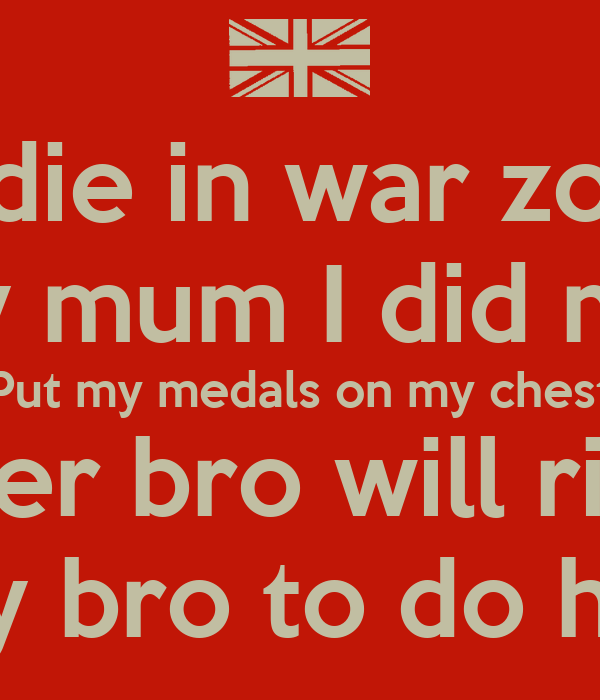 If I die in war zone  Tell my mum I did my best Put my medals on my chest Tell my sis her bro will rise by sunset Tell my bro to do his best