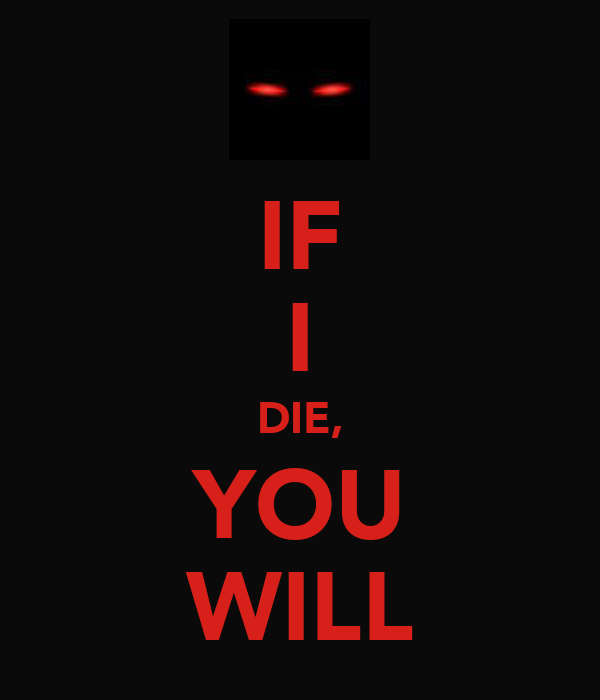 IF I DIE, YOU WILL