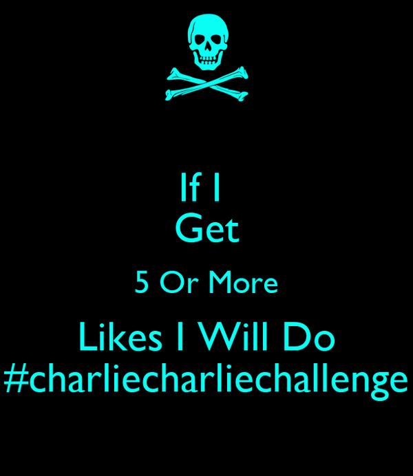 If I  Get 5 Or More Likes I Will Do #charliecharliechallenge