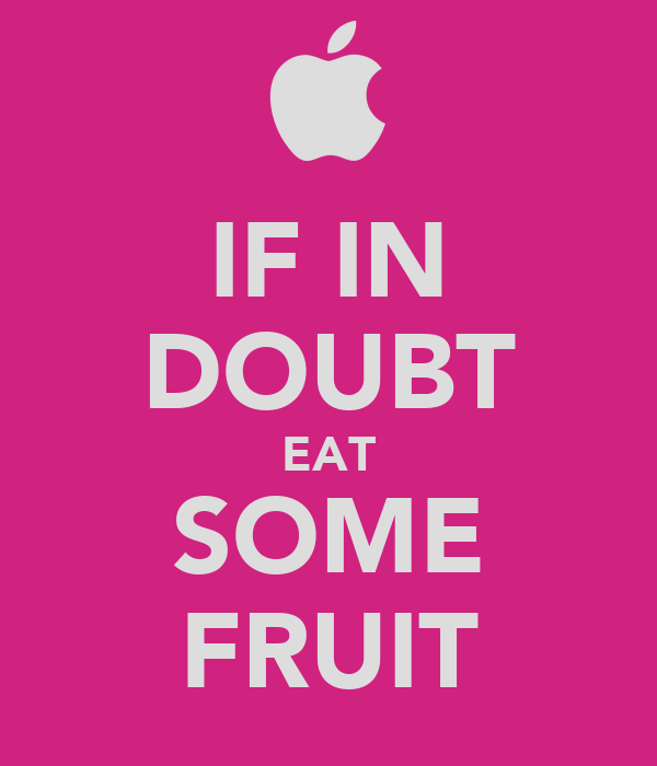 IF IN DOUBT EAT SOME FRUIT
