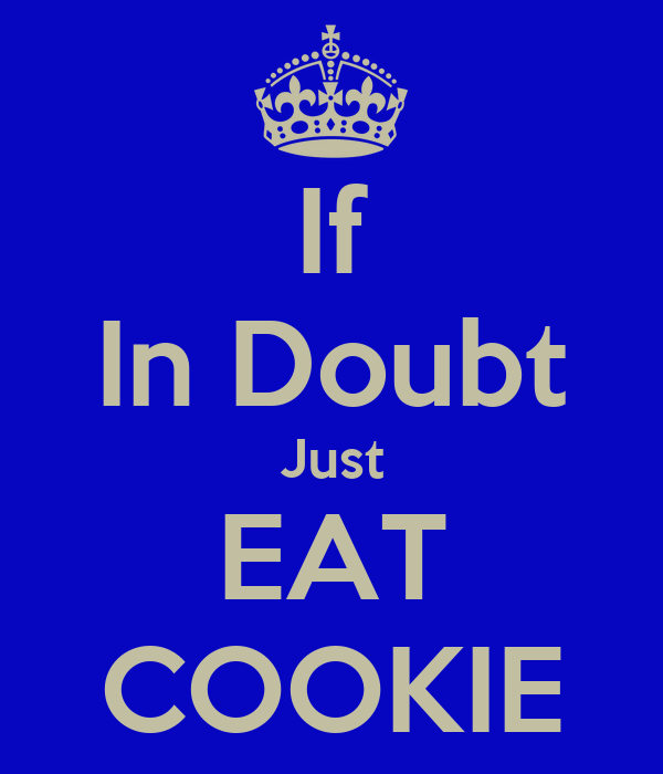 If In Doubt Just EAT COOKIE