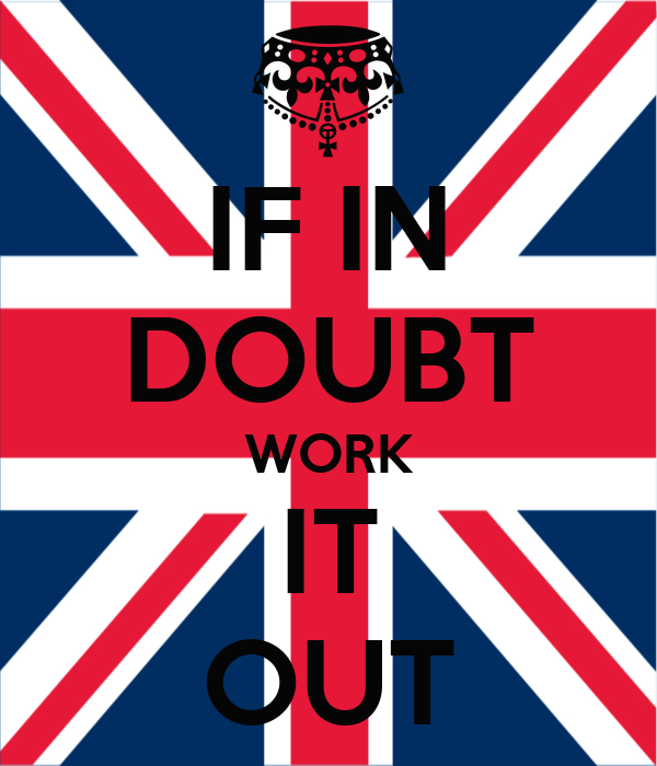 IF IN DOUBT WORK IT OUT