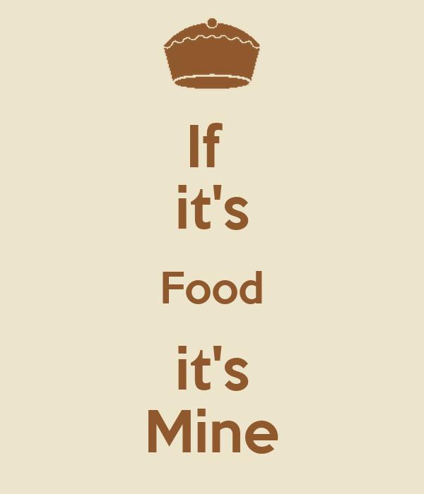 If  it's Food it's Mine