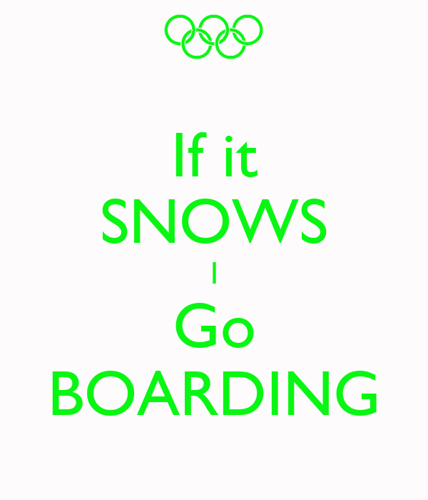 If it SNOWS I Go BOARDING