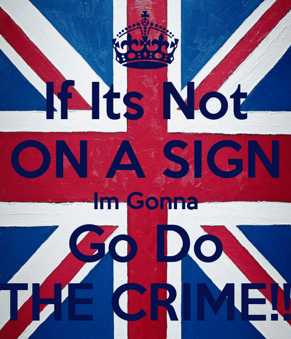 If Its Not ON A SIGN Im Gonna Go Do THE CRIME!!
