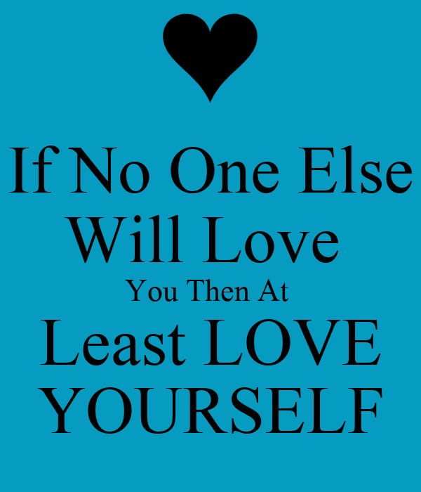 If No One Else Will Love You Then At Least Love Yourself Poster