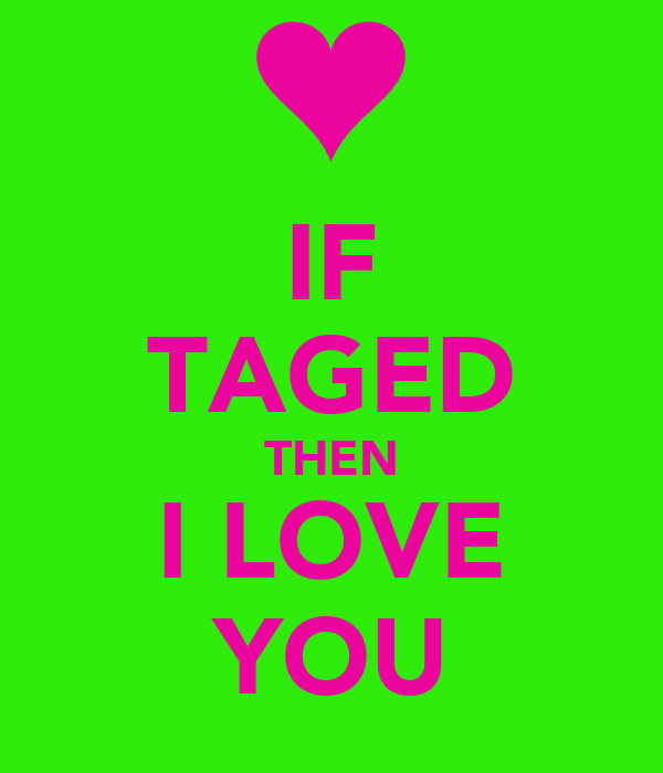 IF TAGED THEN I LOVE YOU