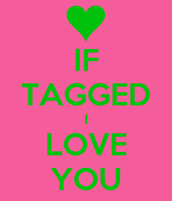 IF TAGGED I LOVE YOU