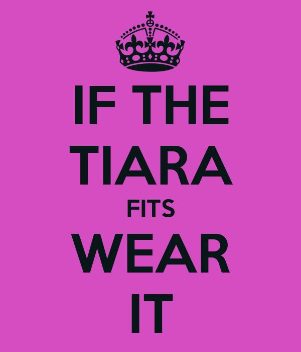 IF THE TIARA FITS WEAR IT