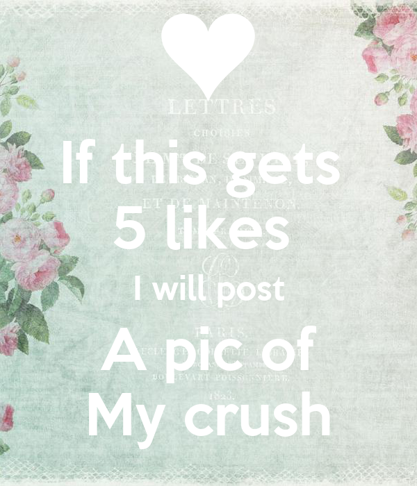 If this gets  5 likes  I will post A pic of My crush