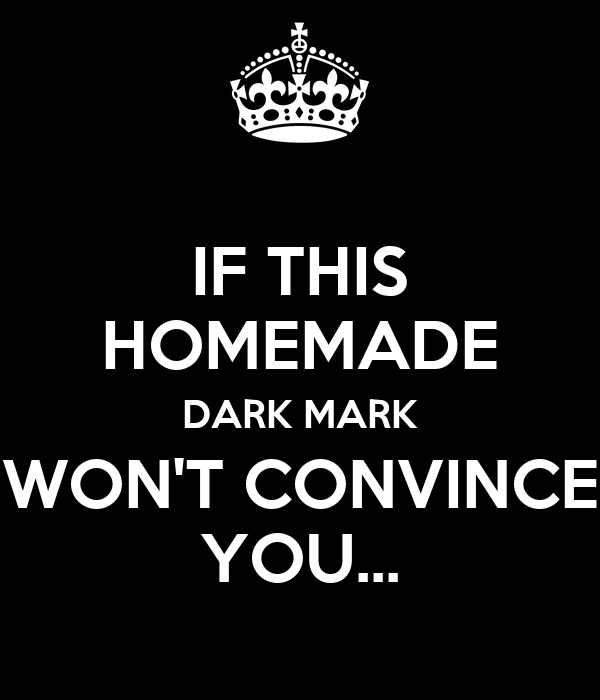 IF THIS HOMEMADE DARK MARK WON'T CONVINCE YOU...
