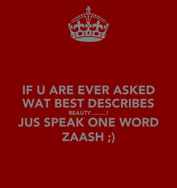 IF U ARE EVER ASKED WAT BEST DESCRIBES BEAUTY .........! JUS SPEAK ONE WORD ZAASH ;)