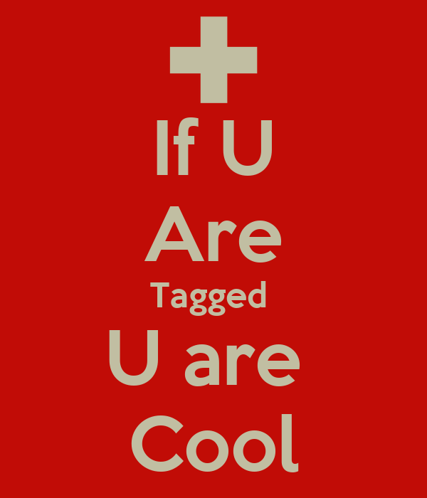 If U Are Tagged  U are  Cool