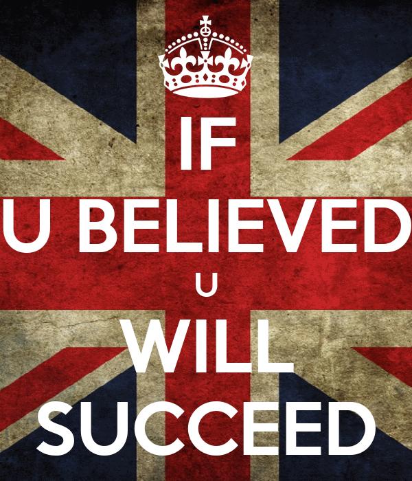 IF U BELIEVED U WILL SUCCEED
