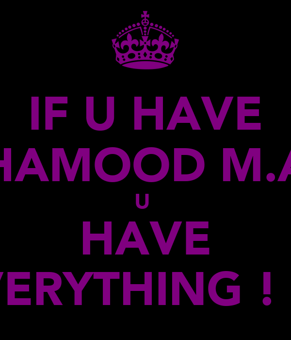 IF U HAVE HAMOOD M.A U  HAVE EVERYTHING ! <3
