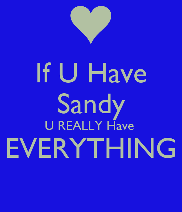 If U Have  Sandy  U REALLY Have  EVERYTHING