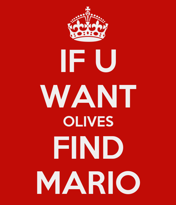 IF U WANT OLIVES FIND MARIO