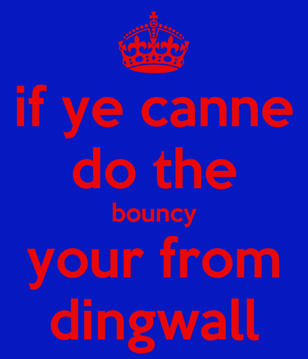 if ye canne do the bouncy your from dingwall
