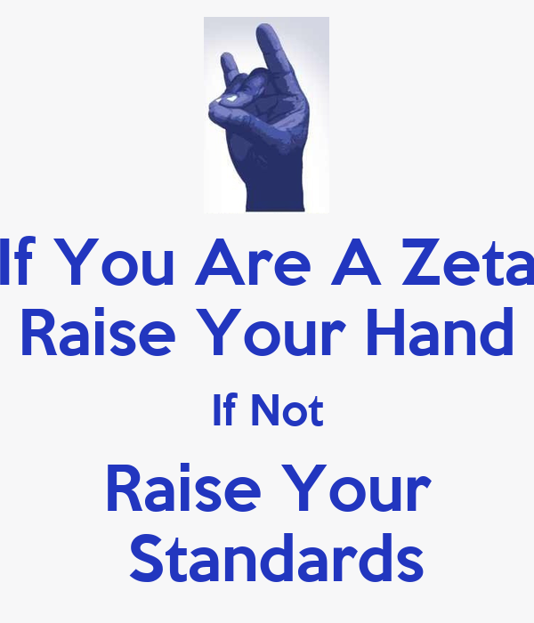 If You Are A Zeta Raise Your Hand If Not Raise Your  Standards