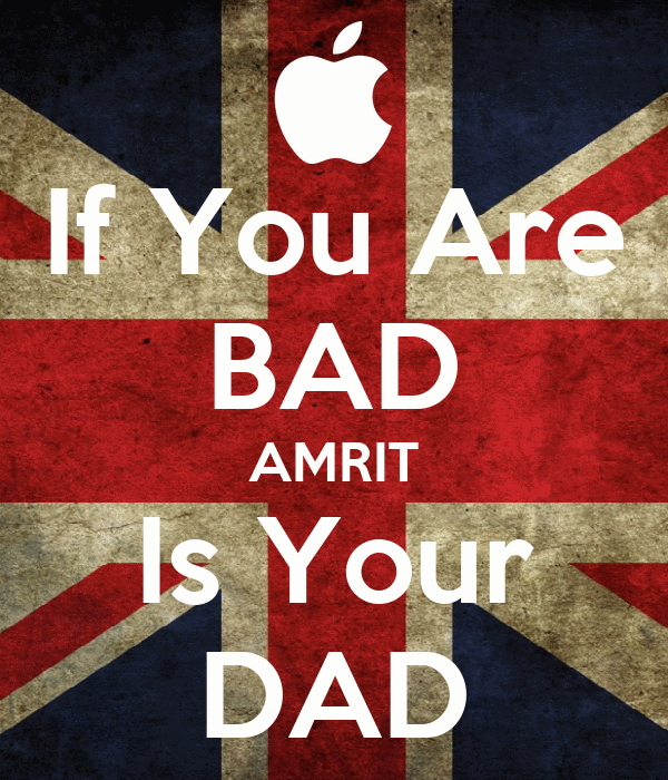 If You Are BAD AMRIT Is Your DAD