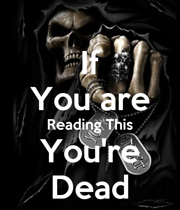 If You are Reading This You're Dead