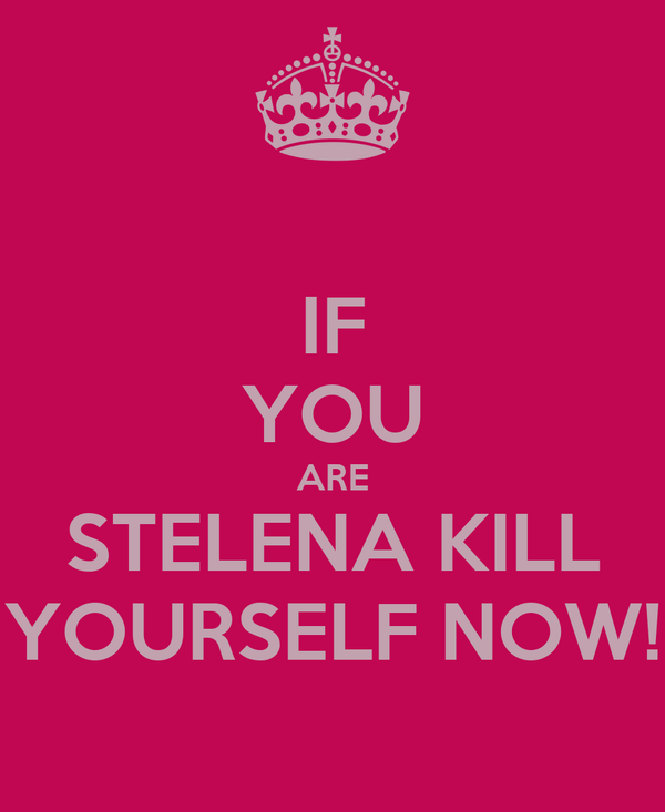 IF YOU ARE STELENA KILL YOURSELF NOW!