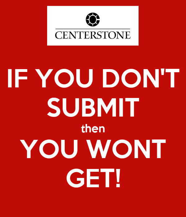 IF YOU DON'T SUBMIT then YOU WONT GET!
