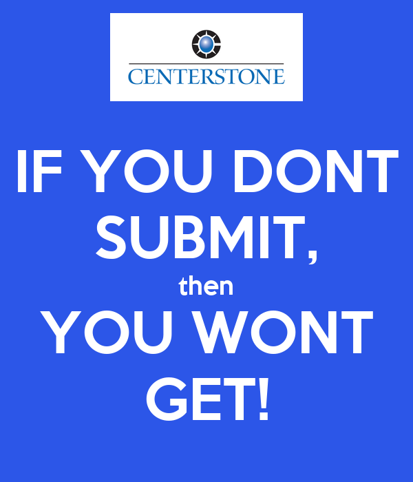 IF YOU DONT SUBMIT, then YOU WONT GET!