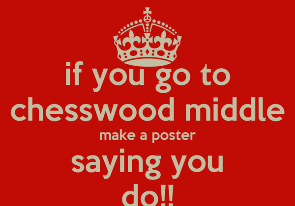 if you go to chesswood middle make a poster saying you do!!