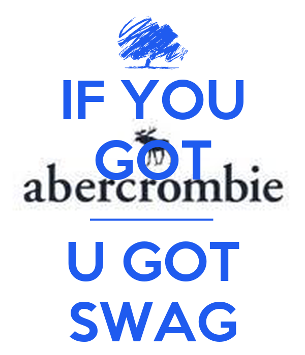 IF YOU GOT __________ U GOT SWAG