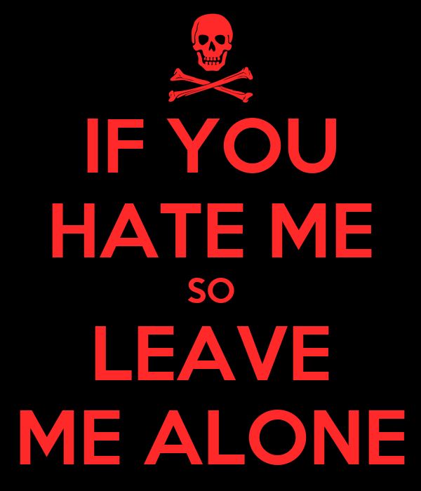 If You Hate Me So Leave Me Alone Poster Iyze Keep Calm O Matic