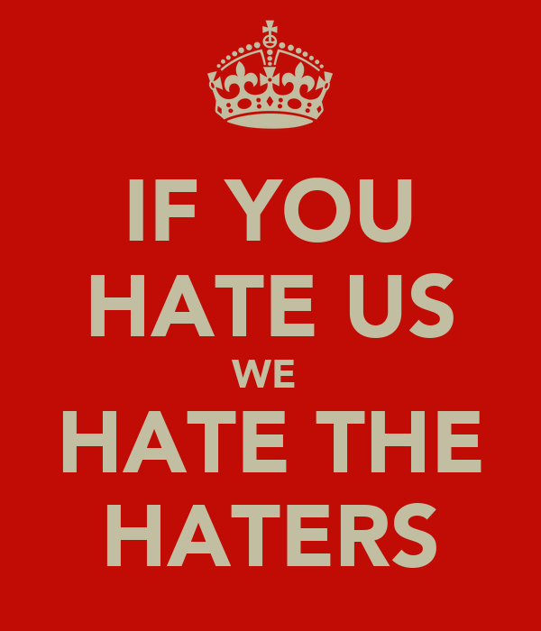 IF YOU HATE US WE  HATE THE HATERS