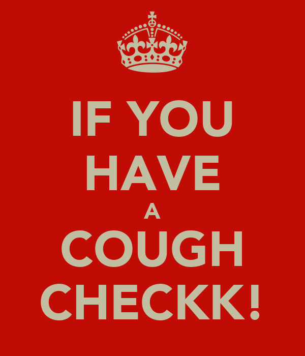 IF YOU HAVE A COUGH CHECKK!