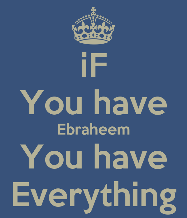 iF You have Ebraheem You have Everything