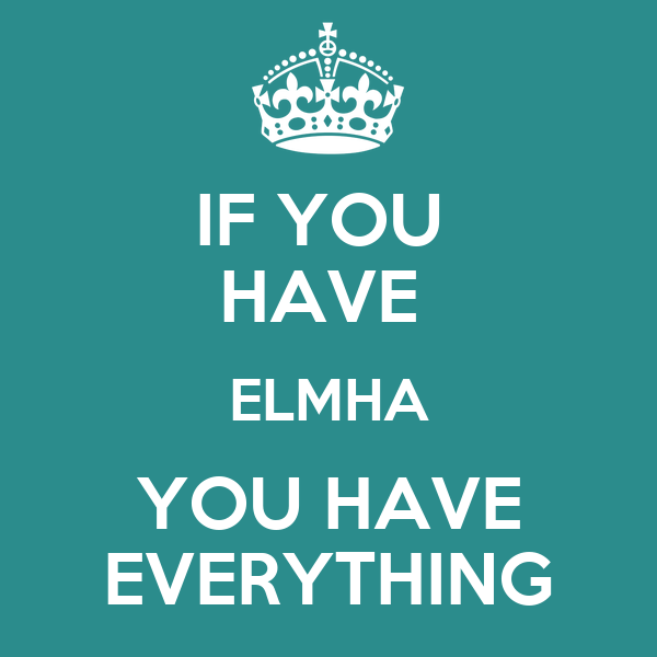 IF YOU  HAVE  ELMHA YOU HAVE EVERYTHING