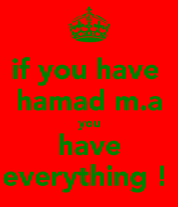if you have  hamad m.a you have everything !